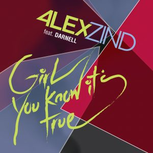 ALEX ZIND feat. DARELL - GIRL YOU KNOW IT'S TRUE